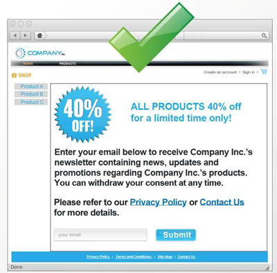 "The third message is compliant and says ""All products 40% off for a limited time only! Enter your email below to receive Company Inc.'s newsletter containing news, updates and promotions regarding Company Inc.'s products. You can withdraw your consent at any time. Please refer to our Privacy Policy or Contact us for more details."" The words 'Privacy Policy' and 'Contact us' are hyperlinked another webpage where the information can be found. At the bottom of the message you have the option of entering your email address and clicking submit."