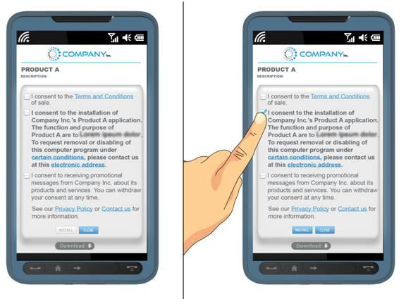 "This is a webpage access by a mobile device and gives you the option of choosing your consent by toggling the boxes beside the following statements: I consent to the Terms and Conditions of sale. The words 'Terms and Conditions' are hyperlinked another webpage where the information can be found, I consent to the installation of Company Inc.'s Product A application. The function and purpose of Product A are to… To request removal or disabling of this computer program under certain conditions, please contact us at this electronic address. The words 'certain conditions' and 'electronic address' are hyperlinked another webpage where the information can be found, I consent to receiving promotional message from Company Inc. about its products and services. You can withdraw your consent at any time.<br /> Below the toggling boxes it says ""See our Privacy Policy or Contact us for more information."" The words 'Privacy Policy' and 'Contact us' are hyperlinked another webpage where the information can be found. Once you have given your consent to the installation of the application by toggling the second box, you may click on the install button at the bottom of the page, or select close."