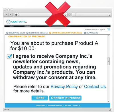 "The first message is not compliant because the toggling box is pre-checked. It says ""you are about to purchase Product A for $10.00."" The toggling box is pre-checked and says ""I agree to receive Company Inc.'s newsletter containing news, updates and promotions regarding Company Inc.'s products. You can withdraw your consent at any time."" ""Please refer to our Privacy Policy or Contact us for more details."" The words 'Privacy Policy' and 'Contact us' are hyperlinked another webpage where the information can be found. At the bottom of the message you have the option of clicking Back or Confirm Purchase."