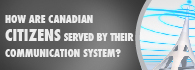 How are Canadian citizens served by their communication system?: infographic
