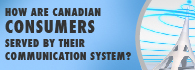 How are Canadian consumers served by their communication system?: infographic