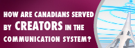 How are Canadians served by creators in the communication system?: infographic